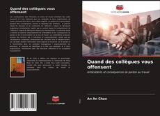 Bookcover of Quand des collègues vous offensent