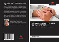 Bookcover of THE TRANSITION TO THE ROLE OF FAMILY CARER