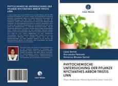 Buchcover von PHYTOCHEMISCHE UNTERSUCHUNG DER PFLANZE NYCTANTHES ARBOR TRISTIS LINN