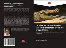 Couverture de Le rôle de l'habitat dans la communication avec les crocodiliens