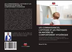 Portada del libro de LES CONNAISSANCES, L'ATTITUDE ET LES PRATIQUES EN MATIÈRE DE COMPORTEMENT HYGIÉNIQUE