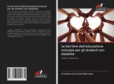 Capa do livro de Le barriere dell'educazione inclusiva per gli studenti con disabilità