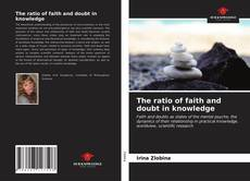 Copertina di The ratio of faith and doubt in knowledge
