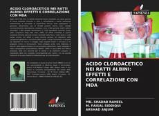 Обложка ACIDO CLOROACETICO NEI RATTI ALBINI: EFFETTI E CORRELAZIONE CON MDA