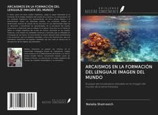 Bookcover of ARCAISMOS EN LA FORMACIÓN DEL LENGUAJE IMAGEN DEL MUNDO
