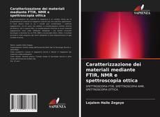 Copertina di Caratterizzazione dei materiali mediante FTIR, NMR e spettroscopia ottica