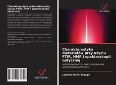 Copertina di Charakterystyka materiałów przy użyciu FTIR, NMR i spektroskopii optycznej