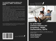 Buchcover von La actividad antimicrobiana del propóleos, HEBP, clorhexidina, EDTA