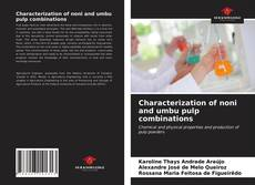 Bookcover of Characterization of noni and umbu pulp combinations