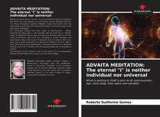 "Bookcover of ADVAITA MEDITATION: The eternal ""I"" is neither individual nor universal"