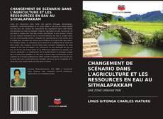 Capa do livro de CHANGEMENT DE SCÉNARIO DANS L'AGRICULTURE ET LES RESSOURCES EN EAU AU SITHALAPAKKAM