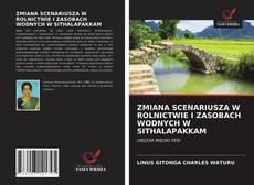 Capa do livro de ZMIANA SCENARIUSZA W ROLNICTWIE I ZASOBACH WODNYCH W SITHALAPAKKAM