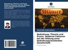 Bookcover of Bedrohung: Theorie und Praxis. Moderne Faktoren bei der Bildung einer bedrohungsresistenten Gesellschaft