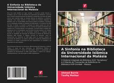 Bookcover of A Sinfonia na Biblioteca da Universidade Islâmica Internacional da Malásia