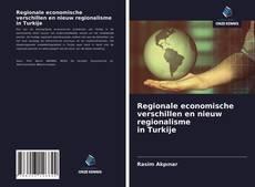 Regionale economische verschillen en nieuw regionalisme in Turkije kitap kapağı