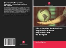 Disparidades Económicas Regionais e Novo Regionalismo na Turquia kitap kapağı