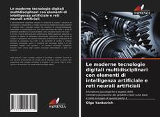 Copertina di Le moderne tecnologie digitali multidisciplinari con elementi di intelligenza artificiale e reti neurali artificiali