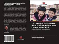 Bookcover of Technologie d'assistance dans la bibliothèque K-12 Centre médiatique
