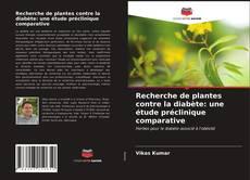 Bookcover of Recherche de plantes contre la diabète: une étude préclinique comparative