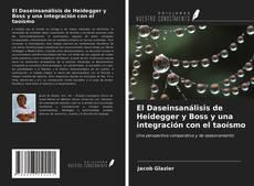 Copertina di El Daseinsanálisis de Heidegger y Boss y una integración con el taoísmo