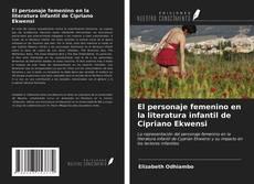 Buchcover von El personaje femenino en la literatura infantil de Cipriano Ekwensi