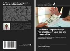Bookcover of Gobierno corporativo y regulación en una era de corrupción