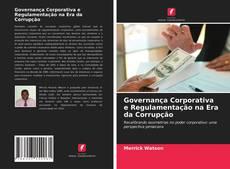 Bookcover of Governança Corporativa e Regulamentação na Era da Corrupção