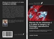 Portada del libro de Efectos de las vitaminas C y E sobre la sangre y la fisiología reproductiva masculina