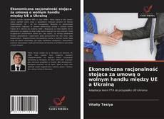 Portada del libro de Ekonomiczna racjonalność stojąca za umową o wolnym handlu między UE a Ukrainą