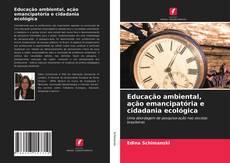 Portada del libro de Educação ambiental, ação emancipatória e cidadania ecológica