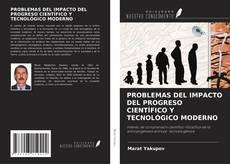 Portada del libro de PROBLEMAS DEL IMPACTO DEL PROGRESO CIENTÍFICO Y TECNOLÓGICO MODERNO
