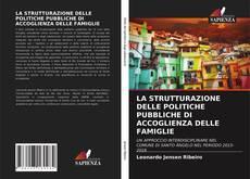 Bookcover of LA STRUTTURAZIONE DELLE POLITICHE PUBBLICHE DI ACCOGLIENZA DELLE FAMIGLIE