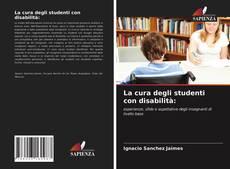 Copertina di La cura degli studenti con disabilità: