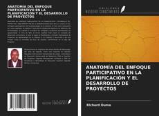 Portada del libro de ANATOMÍA DEL ENFOQUE PARTICIPATIVO EN LA PLANIFICACIÓN Y EL DESARROLLO DE PROYECTOS