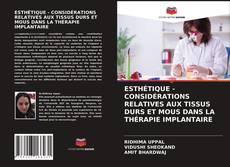 Обложка ESTHÉTIQUE - CONSIDÉRATIONS RELATIVES AUX TISSUS DURS ET MOUS DANS LA THÉRAPIE IMPLANTAIRE