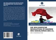 DIE BOLIVARISCHE REVOLUTION IM RAHMEN DES SOZIALISMUS DES 21.的封面