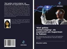 Bookcover of 'Wat gekke achtervolging': de zoektocht om Superman te fokken