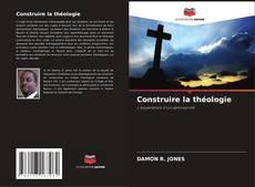 Couverture de Construire la théologie