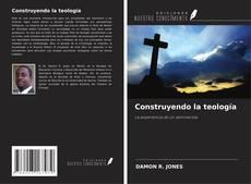 Bookcover of Construyendo la teología
