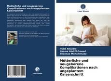Capa do livro de Mütterliche und neugeborene Komplikationen nach ungeplantem Kaiserschnitt