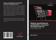 Bookcover of Wpływ pochodzenia produktów żywności ekologicznej na