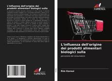 Capa do livro de L'influenza dell'origine dei prodotti alimentari biologici sulla