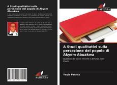 Bookcover of A Studi qualitativi sulla percezione del popolo di Akyem Abuakwa