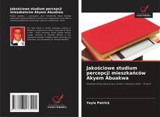 Bookcover of Jakościowe studium percepcji mieszkańców Akyem Abuakwa