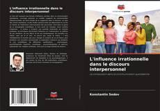Portada del libro de L'influence irrationnelle dans le discours interpersonnel
