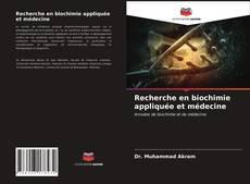 Bookcover of Recherche en biochimie appliquée et médecine