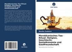 Marokkanisches Tee-Ritual: Religion, Geschlecht, Sozioökonomie und Gastfreundschaft kitap kapağı