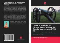 Bookcover of Crime e Punição no Direito Penal Militar da Rússia nos séculos XVIII-XX