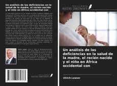 Bookcover of Un análisis de las deficiencias en la salud de la madre, el recién nacido y el niño en África occidental con