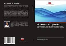 """Bookcover of Ni """"moins"""" ni """"gratuit""""."""